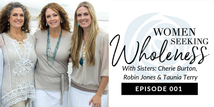 Women Seeking Wholeness 045: My Family's Story: Breaking Patterns of Mental Illness (A Discussion with My Sisters) Pt 1