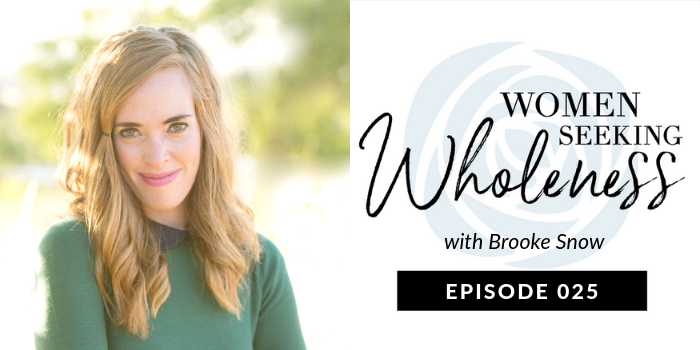 Women Seeking Wholeness Podcast 025: Meditation Made Simple w/ Brooke Snow