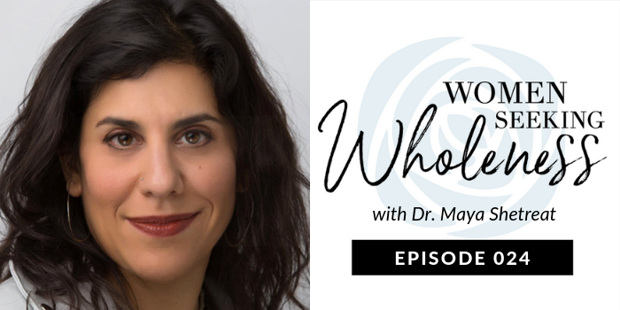 Women Seeking Wholeness 024: Mother Earth's Magic Nourishment & The Dirt Cure w/ Dr. Maya Shetreat