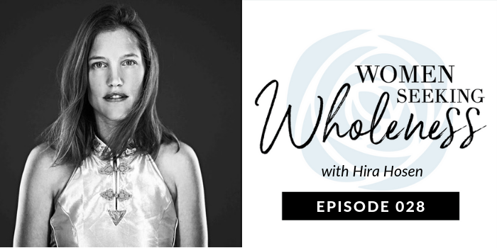 Women Seeking Wholeness 028: Exploring the Mysteries of the Feminine w/ Hira Hosen