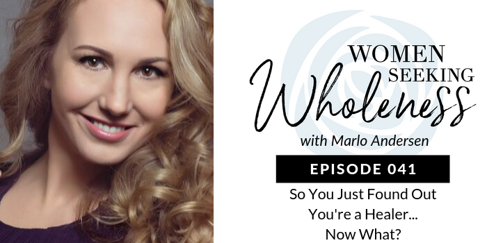 Women Seeking Wholeness 041: So, You Just Found Out You're a Healer…Now What?