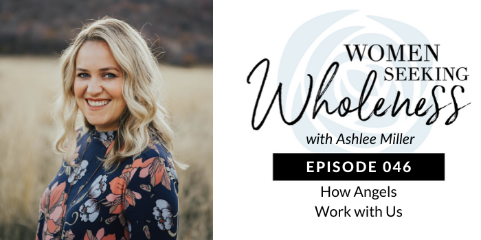 Women Seeking Wholeness 046: How Angels Work with Us