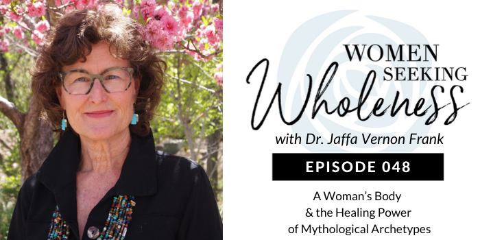 Women Seeking Wholeness 048: A Woman's Body & the Healing Power of Mythological Archetypes
