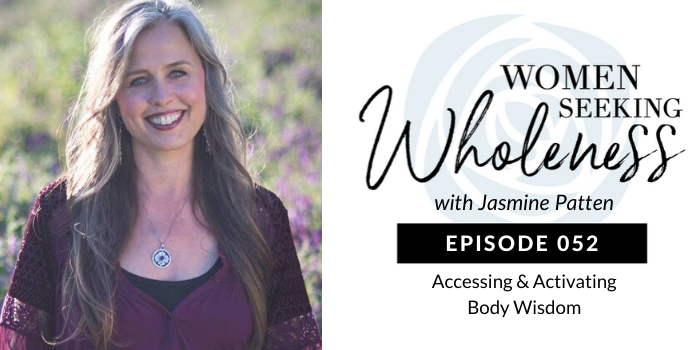 Women Seeking Wholeness 052: Accessing & Activating Body Wisdom