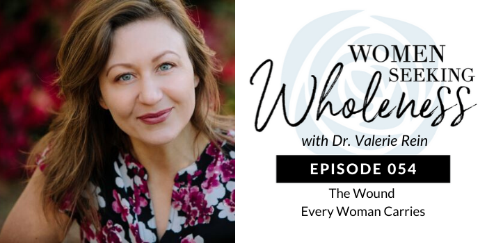 Women Seeking Wholeness 054: The Wound Every Woman Carries