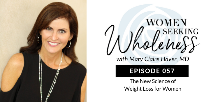 Women Seeking Wholeness 057: The New Science of Weight Loss for Women