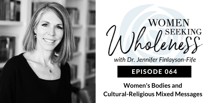 Women Seeking Wholeness 064: Women's Bodies and Cultural-Religious Mixed Messages