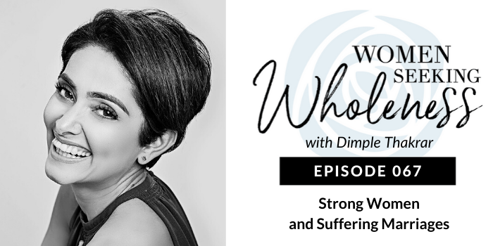 Women Seeking Wholeness 067: Strong Women and Suffering Marriages