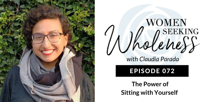 Women Seeking Wholeness 072:  The Power of Sitting with Yourself