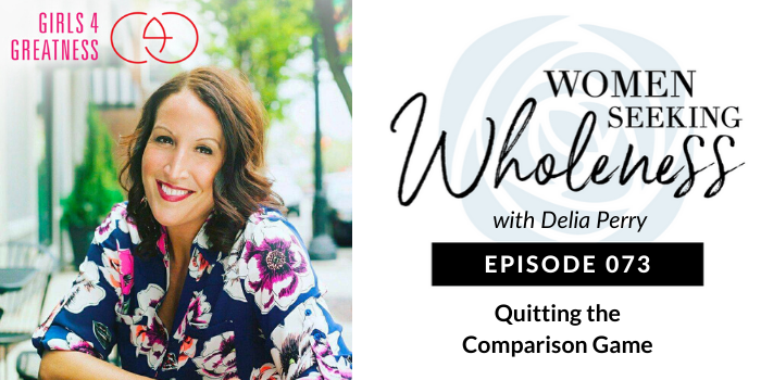 Women Seeking Wholeness 073: Quitting the Comparison Game