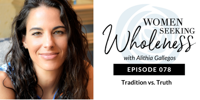 Women Seeking Wholeness 078: Tradition vs. Truth