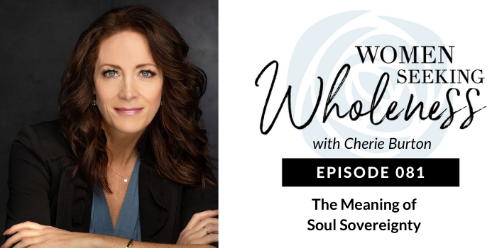 Women Seeking Wholeness 081: The Meaning of Soul Sovereignty