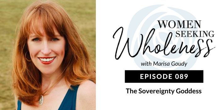 Women Seeking Wholeness 089: The Sovereignty Goddess